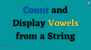 Python program to count and display vowels from a string